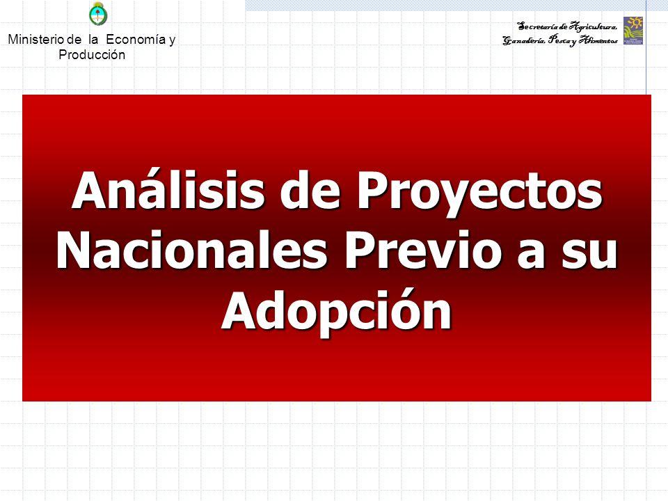 Ministerio de la Economía y Producción Secretaría de Agricultura, Ganadería, Pesca y Alimentos Análisis de Proyectos Nacionales Previo a su Adopción