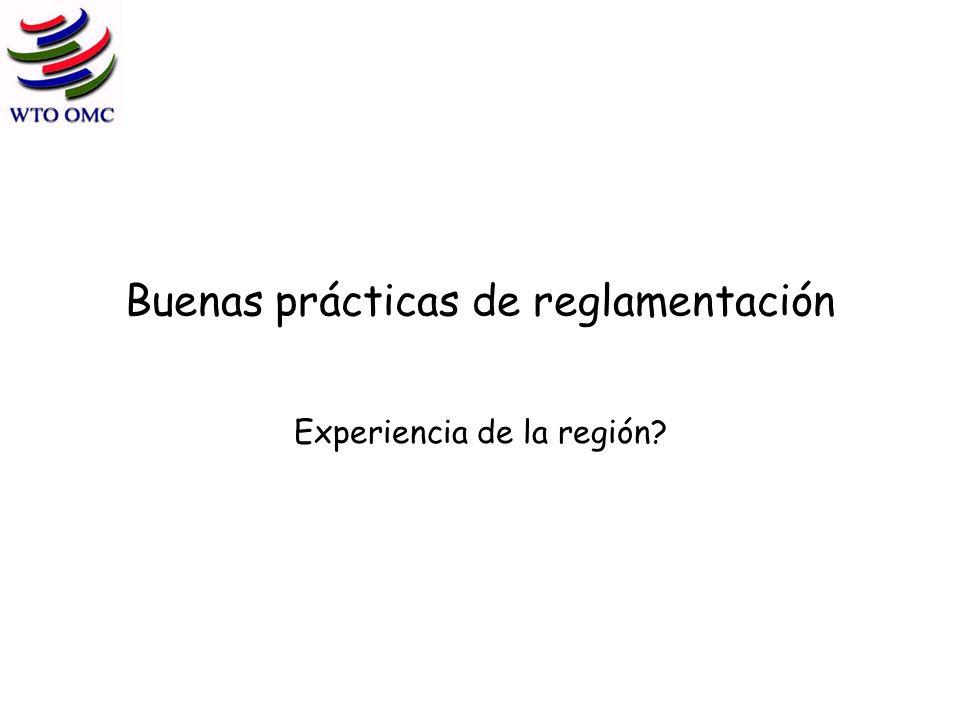 Buenas prácticas de reglamentación Experiencia de la región