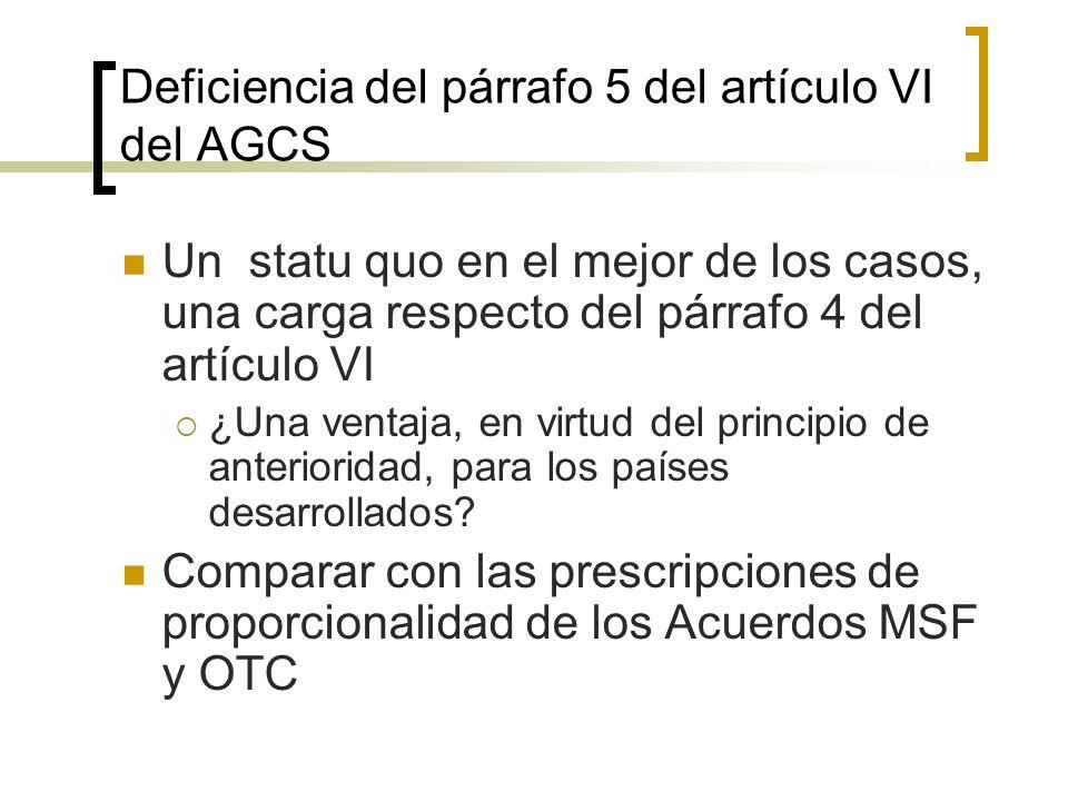 Deficiencia del párrafo 5 del artículo VI del AGCS Un statu quo en el mejor de los casos, una carga respecto del párrafo 4 del artículo VI ¿Una ventaja, en virtud del principio de anterioridad, para los países desarrollados.
