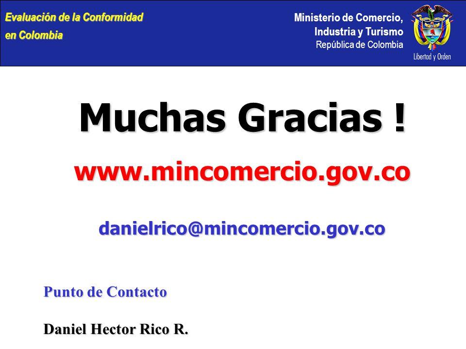 Ministerio de Comercio, Industria y Turismo República de Colombia Evaluación de la Conformidad en Colombia Muchas Gracias .
