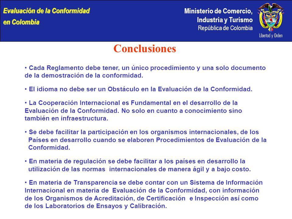 Ministerio de Comercio, Industria y Turismo República de Colombia Conclusiones Cada Reglamento debe tener, un único procedimiento y una solo documento de la demostración de la conformidad.