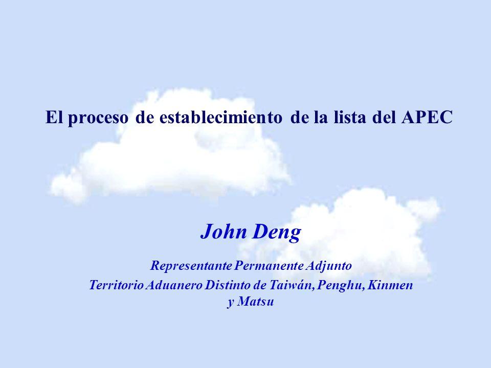El proceso de establecimiento de la lista del APEC John Deng Representante Permanente Adjunto Territorio Aduanero Distinto de Taiwán, Penghu, Kinmen y