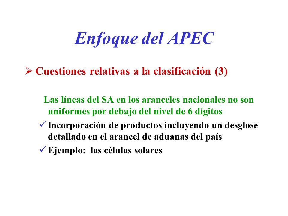 Enfoque del APEC Cuestiones relativas a la clasificación (3) Las líneas del SA en los aranceles nacionales no son uniformes por debajo del nivel de 6
