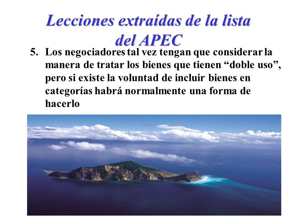 Lecciones extraídas de la lista del APEC 5.Los negociadores tal vez tengan que considerar la manera de tratar los bienes que tienen doble uso, pero si