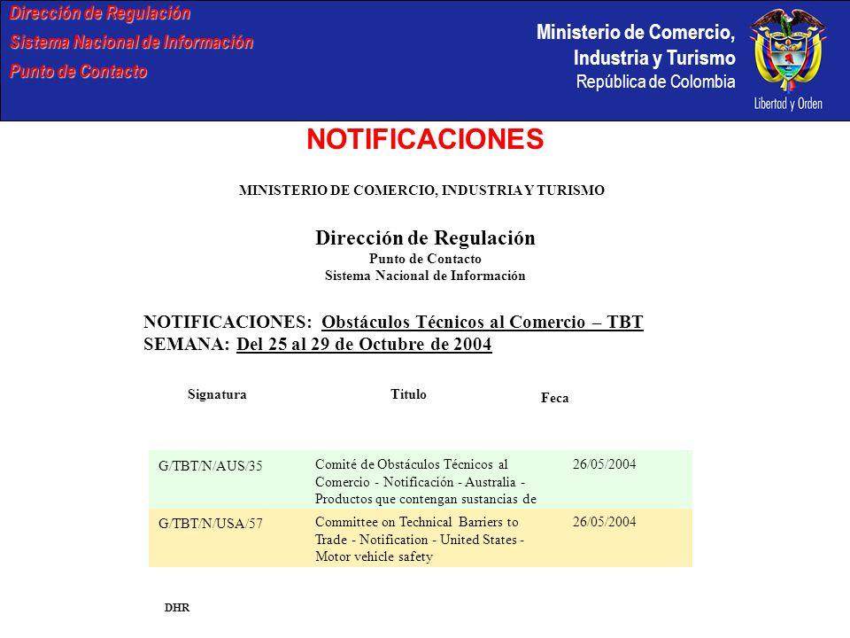 Ministerio de Comercio, Industria y Turismo República de Colombia Objetivo y razón de ser indicados en las notificaciones efectuadas por Colombia Dirección de Regulación Sistema Nacional de Información Punto de Contacto Objetivo y razón de ser Notificaciones recibidas entre 2001 / 2004 Primer objetivo Número de veces en las que el objetivo fue mencionado como en segundo o tercer lugar Información destinada a los consumidores, etiquetado Prevención de prácticas que puedan inducir a error y protección de los consumidores 8 11 Protección de la salud o seguridad humanas28 Protección de la vida o la salud animal o vegetal2 5 Protección del medio ambiente1 6 Requisitos en materia de calidad Armonización Adopción de nuevas legislaciones nacionales y nuevas tecnologías Reducción o supresión de obstáculos al comercio1 Facilitación del comercio Economías de costo y aumento de la productividad Otros3 No especificado7 Total50