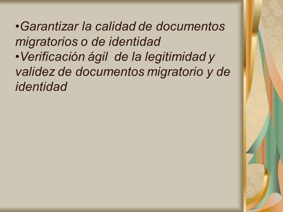 Garantizar la calidad de documentos migratorios o de identidad Verificación ágil de la legitimidad y validez de documentos migratorio y de identidad