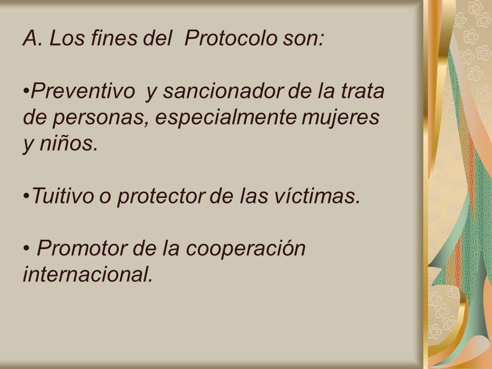 A. Los fines del Protocolo son: Preventivo y sancionador de la trata de personas, especialmente mujeres y niños. Tuitivo o protector de las víctimas.