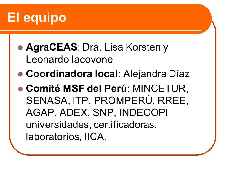 El equipo AgraCEAS: Dra. Lisa Korsten y Leonardo Iacovone Coordinadora local: Alejandra Díaz Comité MSF del Perú: MINCETUR, SENASA, ITP, PROMPERÚ, RRE
