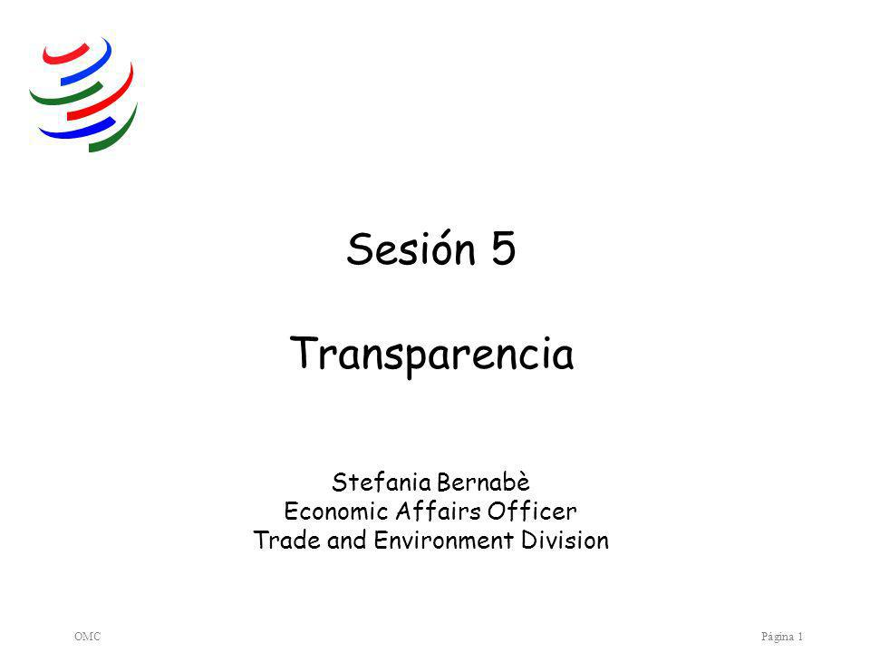 OMCPágina 1 Sesión 5 Transparencia Stefania Bernabè Economic Affairs Officer Trade and Environment Division
