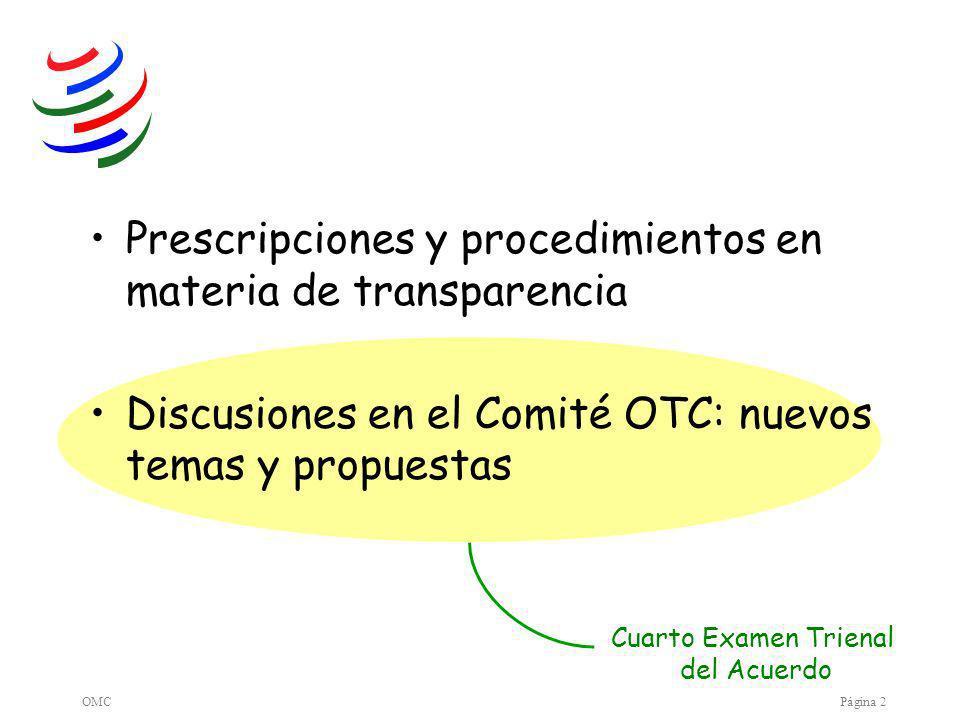 OMCPágina 2 Prescripciones y procedimientos en materia de transparencia Discusiones en el Comité OTC: nuevos temas y propuestas Cuarto Examen Trienal del Acuerdo