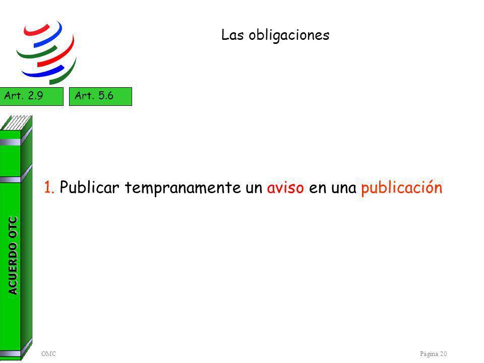 OMCPágina 20 Las obligaciones ACUERDO OTC Art. 2.9Art. 5.6 1. Publicar tempranamente un aviso en una publicación