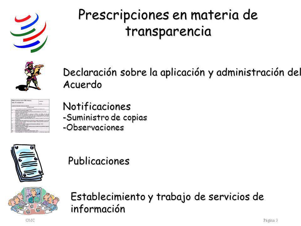 OMCPágina 3 Prescripciones en materia de transparencia Notificaciones -Suministro de copias -Observaciones Publicaciones Declaración sobre la aplicación y administración del Acuerdo Establecimiento y trabajo de servicios de información