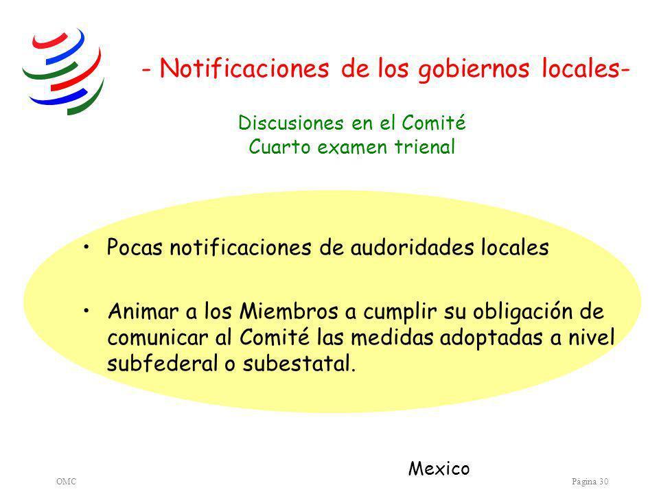 OMCPágina 30 - Notificaciones de los gobiernos locales- Pocas notificaciones de audoridades locales Animar a los Miembros a cumplir su obligación de comunicar al Comité las medidas adoptadas a nivel subfederal o subestatal.