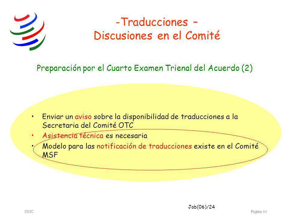 OMCPágina 44 -Traducciones – Discusiones en el Comité Enviar un aviso sobre la disponibilidad de traducciones a la Secretaria del Comité OTC Asistencia técnica es necesaria Modelo para las notificación de traducciones existe en el Comité MSF Preparación por el Cuarto Examen Trienal del Acuerdo (2) Job(06)/24