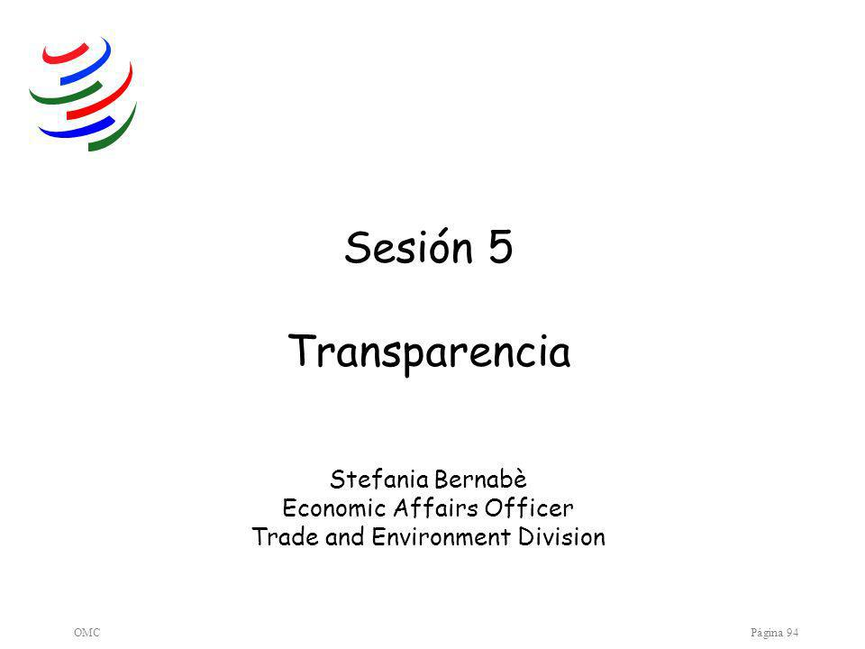 OMCPágina 94 Sesión 5 Transparencia Stefania Bernabè Economic Affairs Officer Trade and Environment Division