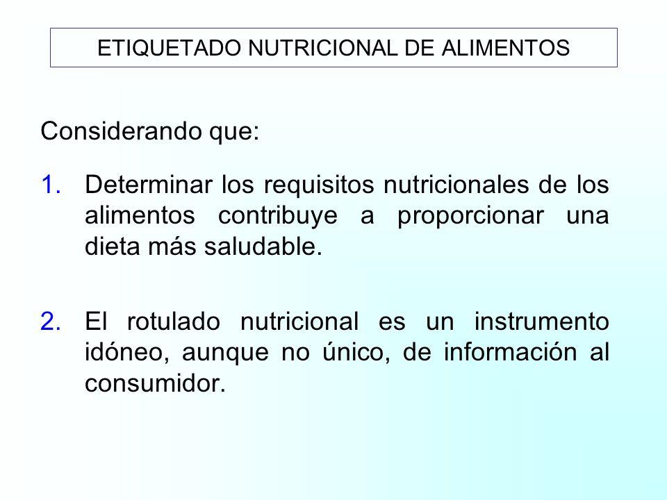 Considerando que: 1.Determinar los requisitos nutricionales de los alimentos contribuye a proporcionar una dieta más saludable.