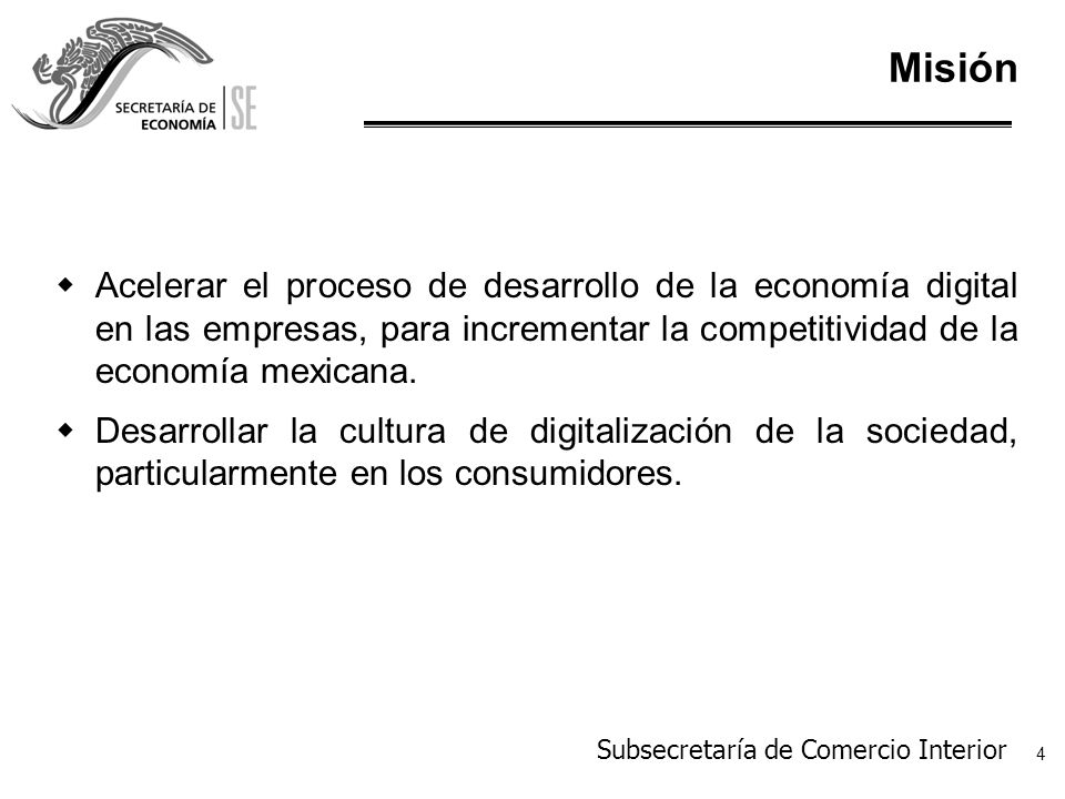 Subsecretaría de Comercio Interior 5 Objetivos estratégicos En el desarrollo de la industria de IT (software y manufactura de partes y equipos): wImpulsar el desarrollo de la industria del software en México, como un sector de alto valor agregado para el crecimiento económico sustentable del país.