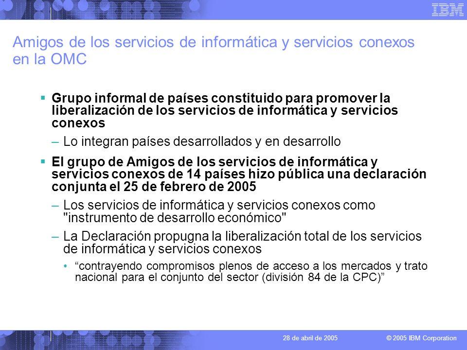 © 2005 IBM Corporation 28 de abril de 2005 Amigos de los servicios de informática y servicios conexos en la OMC Grupo informal de países constituido p
