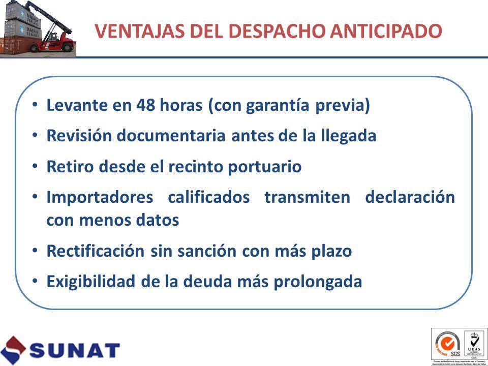 VENTAJAS DEL DESPACHO ANTICIPADO Levante en 48 horas (con garantía previa) Revisión documentaria antes de la llegada Retiro desde el recinto portuario