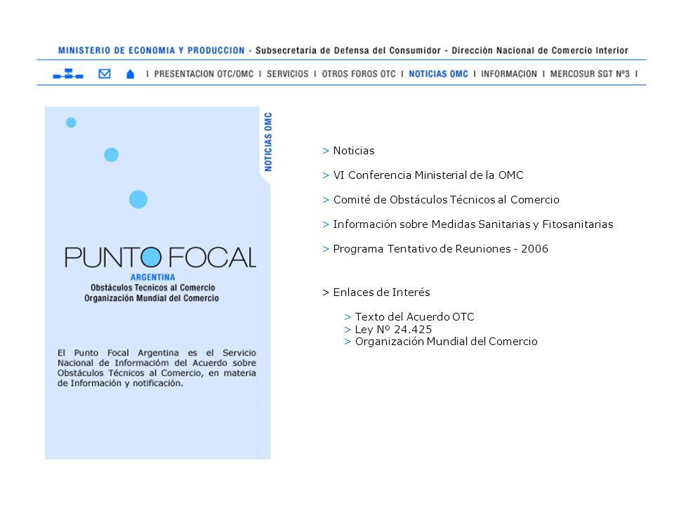 > Noticias > VI Conferencia Ministerial de la OMC > Comité de Obstáculos Técnicos al Comercio > Información sobre Medidas Sanitarias y Fitosanitarias