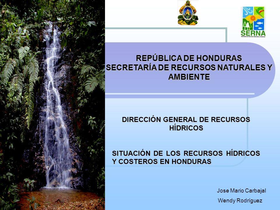 GENERAL REPÚBLICA DE HONDURAS SECRETARÍA DE RECURSOS NATURALES Y AMBIENTE DIRECCIÓN GENERAL DE RECURSOS HÍDRICOS SITUACIÓN DE LOS RECURSOS HÍDRICOS Y
