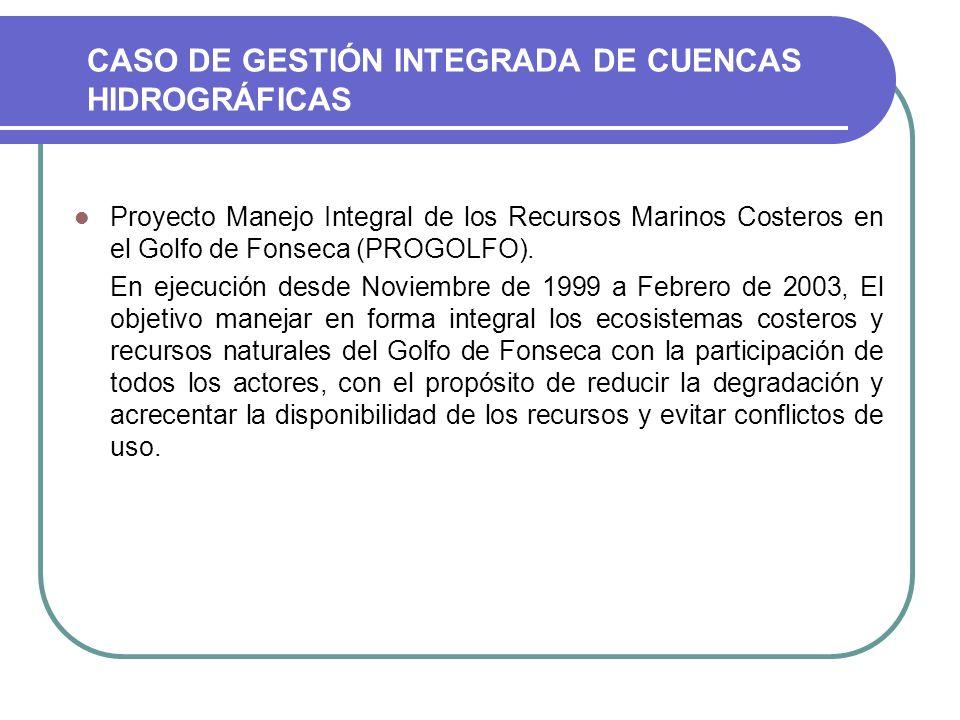 Proyecto Manejo Integral de los Recursos Marinos Costeros en el Golfo de Fonseca (PROGOLFO). En ejecución desde Noviembre de 1999 a Febrero de 2003, E