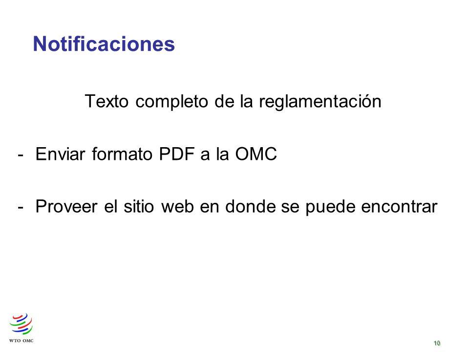 10 Texto completo de la reglamentación -Enviar formato PDF a la OMC -Proveer el sitio web en donde se puede encontrar Notificaciones