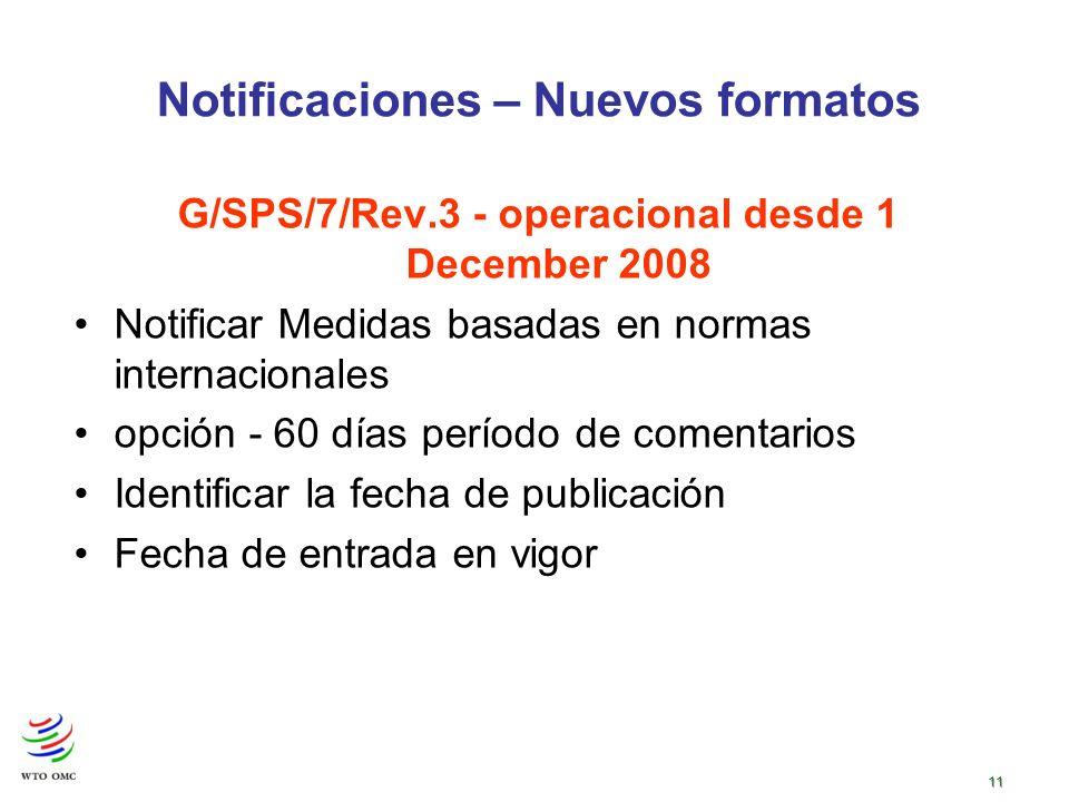 11 G/SPS/7/Rev.3 - operacional desde 1 December 2008 Notificar Medidas basadas en normas internacionales opción - 60 días período de comentarios Identificar la fecha de publicación Fecha de entrada en vigor Notificaciones – Nuevos formatos