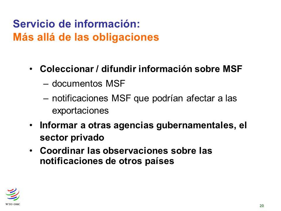 20 Servicio de información: Más allá de las obligaciones Coleccionar / difundir información sobre MSF –documentos MSF –notificaciones MSF que podrían afectar a las exportaciones Informar a otras agencias gubernamentales, el sector privado Coordinar las observaciones sobre las notificaciones de otros países