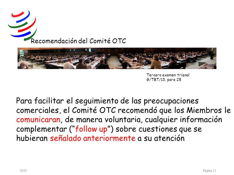 OMCPágina 13 Para facilitar el seguimiento de las preocupaciones comerciales, el Comité OTC recomendó que los Miembros le comunicaran, de manera volun