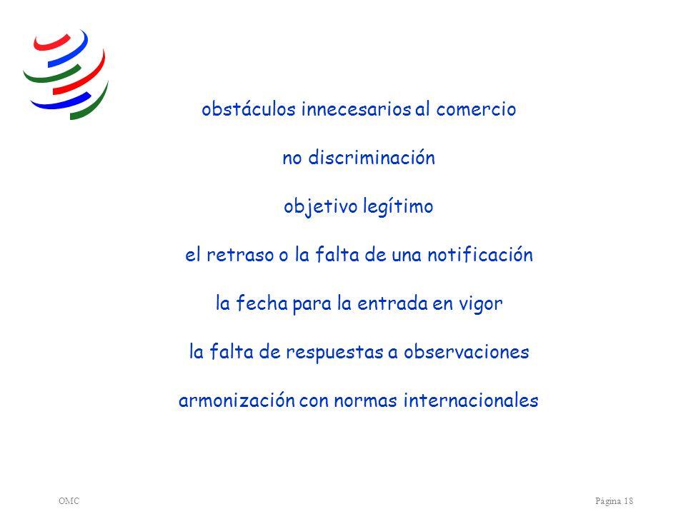 OMCPágina 18 obstáculos innecesarios al comercio no discriminación objetivo legítimo el retraso o la falta de una notificación la fecha para la entrad