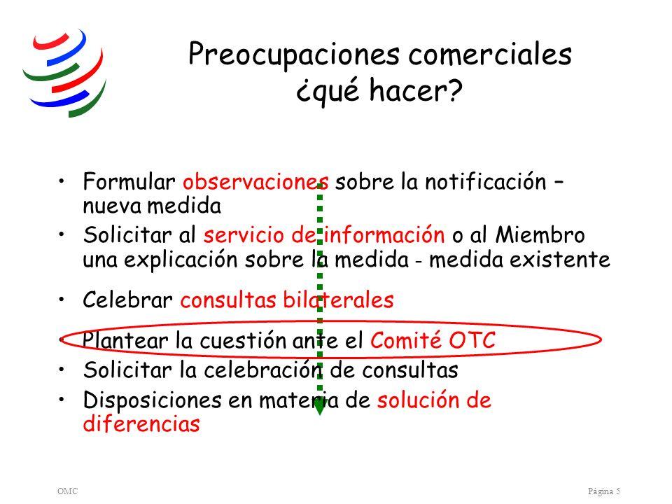 OMCPágina 5 Preocupaciones comerciales ¿qué hacer? Formular observaciones sobre la notificación – nueva medida Solicitar al servicio de información o