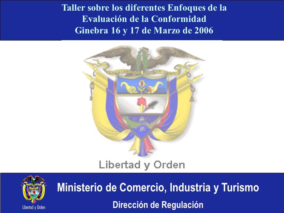 Ministerio de Comercio, Industria y Turismo Dirección de Regulación Taller sobre los diferentes Enfoques de la Evaluación de la Conformidad Ginebra 16