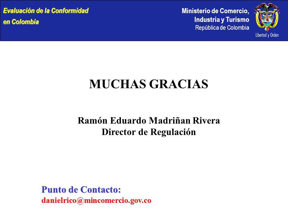Ministerio de Comercio, Industria y Turismo República de Colombia MUCHAS GRACIAS Ramón Eduardo Madriñan Rivera Director de Regulación Punto de Contact