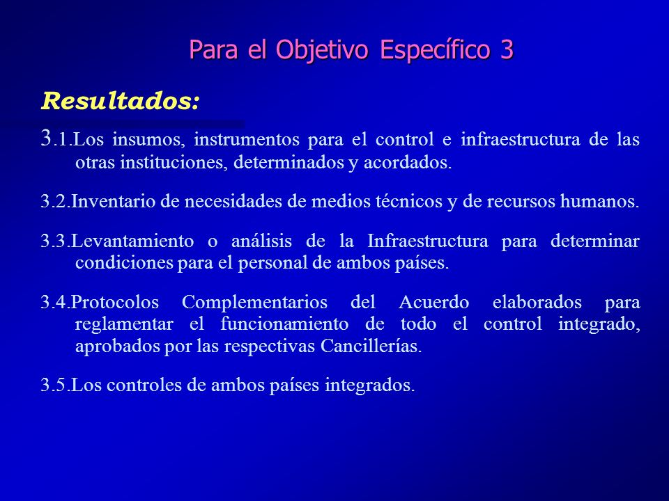 Para el Objetivo Específico 3 Resultados: 3.1.Los insumos, instrumentos para el control e infraestructura de las otras instituciones, determinados y a