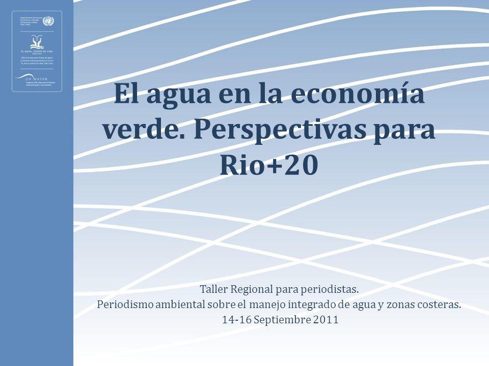 El agua en la economía verde. Perspectivas para Rio+20 Taller Regional para periodistas. Periodismo ambiental sobre el manejo integrado de agua y zona