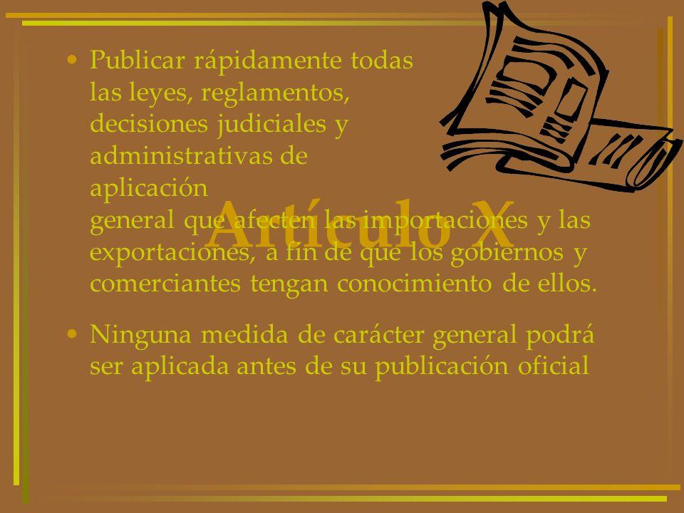 Artículo X Publicar rápidamente todas las leyes, reglamentos, decisiones judiciales y administrativas de aplicación general que afecten las importacio