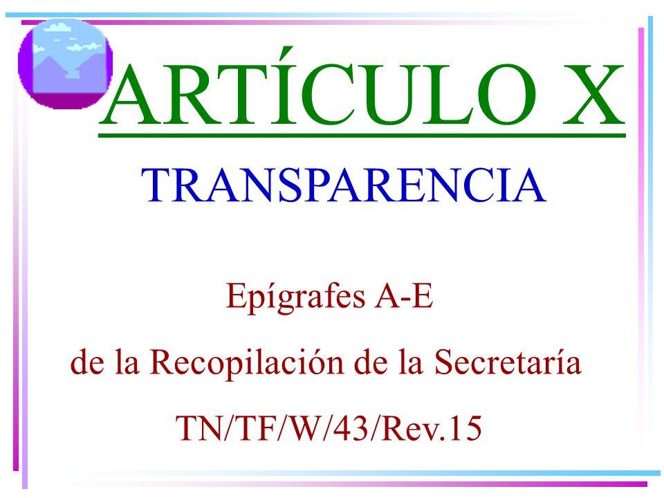 TRANSPARENCIA ARTÍCULO X Epígrafes A-E de la Recopilación de la Secretaría TN/TF/W/43/Rev.15