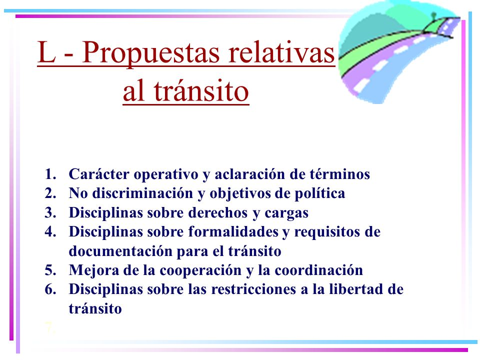 L - Propuestas relativas al tránsito 1.Carácter operativo y aclaración de términos 2.No discriminación y objetivos de política 3.Disciplinas sobre der