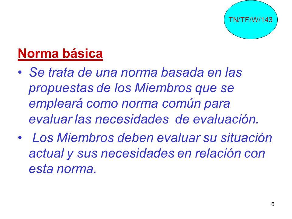 6 Norma básica Se trata de una norma basada en las propuestas de los Miembros que se empleará como norma común para evaluar las necesidades de evaluac