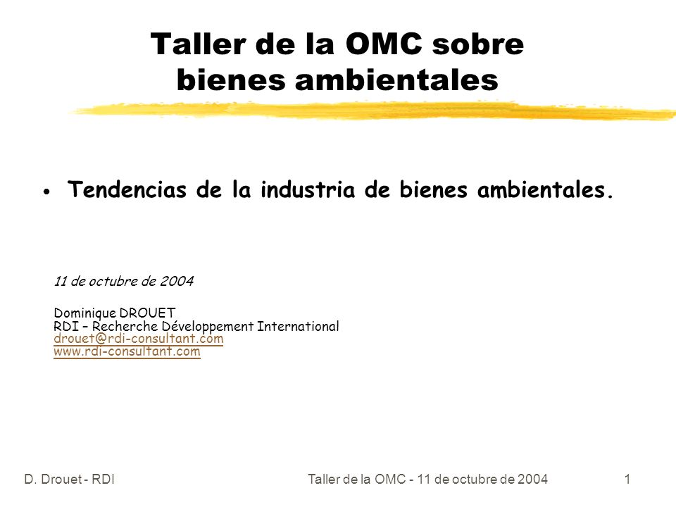 D. Drouet - RDITaller de la OMC - 11 de octubre de 20041 Taller de la OMC sobre bienes ambientales Tendencias de la industria de bienes ambientales. 1