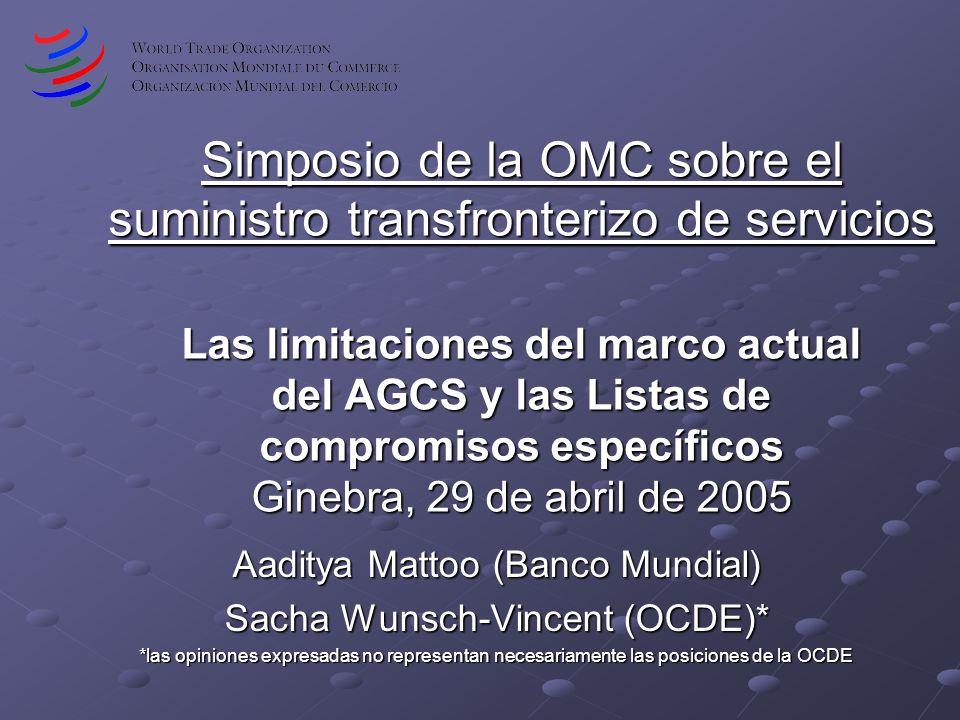 Simposio de la OMC sobre el suministro transfronterizo de servicios Las limitaciones del marco actual del AGCS y las Listas de compromisos específicos