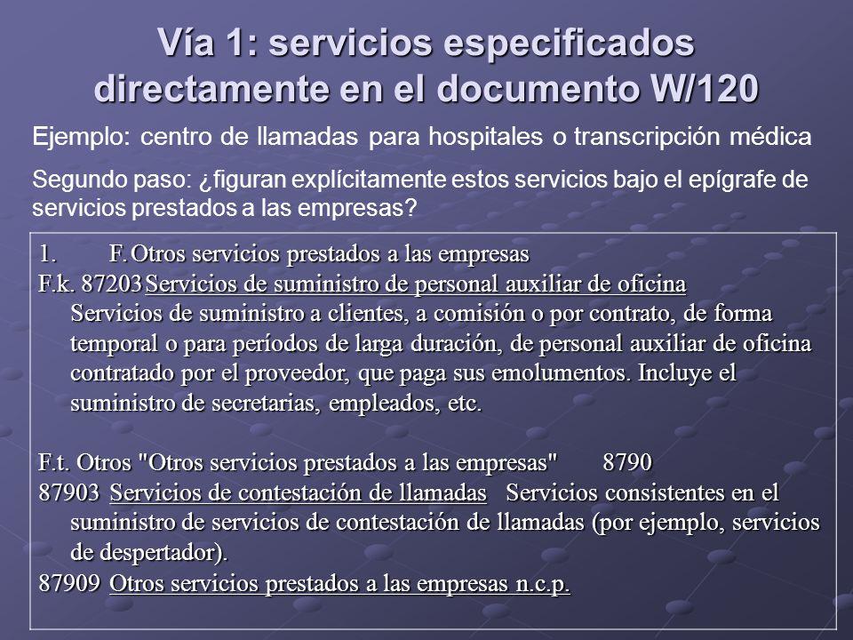 Vía 1: servicios especificados directamente en el documento W/120 Ejemplo: centro de llamadas para hospitales o transcripción médica Segundo paso: ¿fi