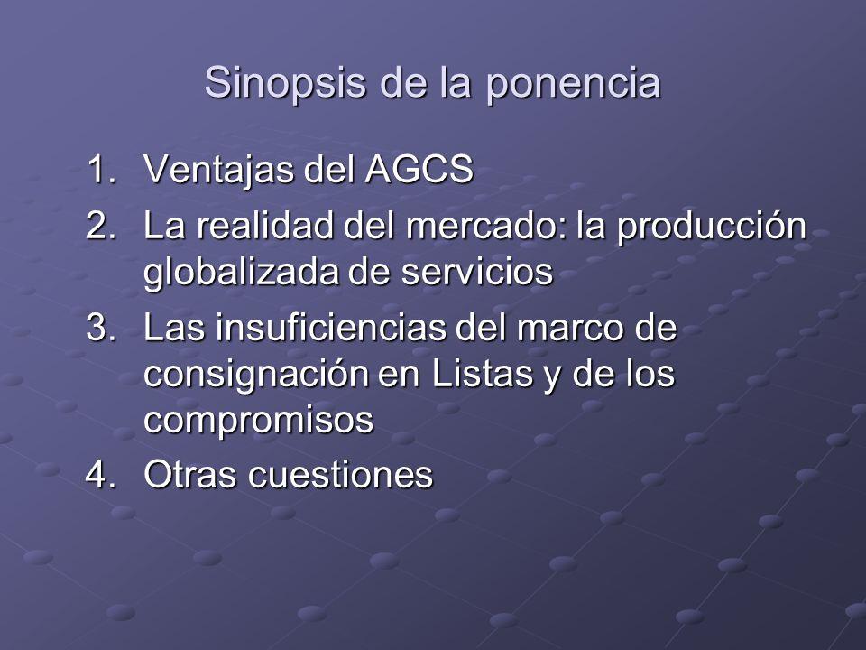 Sinopsis de la ponencia 1.Ventajas del AGCS 2.La realidad del mercado: la producción globalizada de servicios 3.Las insuficiencias del marco de consig