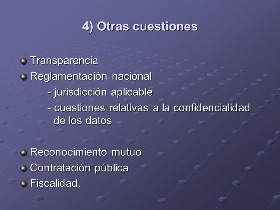 4) Otras cuestiones Transparencia Reglamentación nacional - jurisdicción aplicable - cuestiones relativas a la confidencialidad de los datos Reconocim