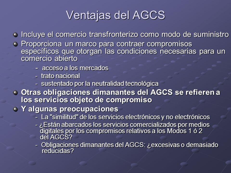 Ventajas del AGCS Incluye el comercio transfronterizo como modo de suministro Proporciona un marco para contraer compromisos específicos que otorgan l