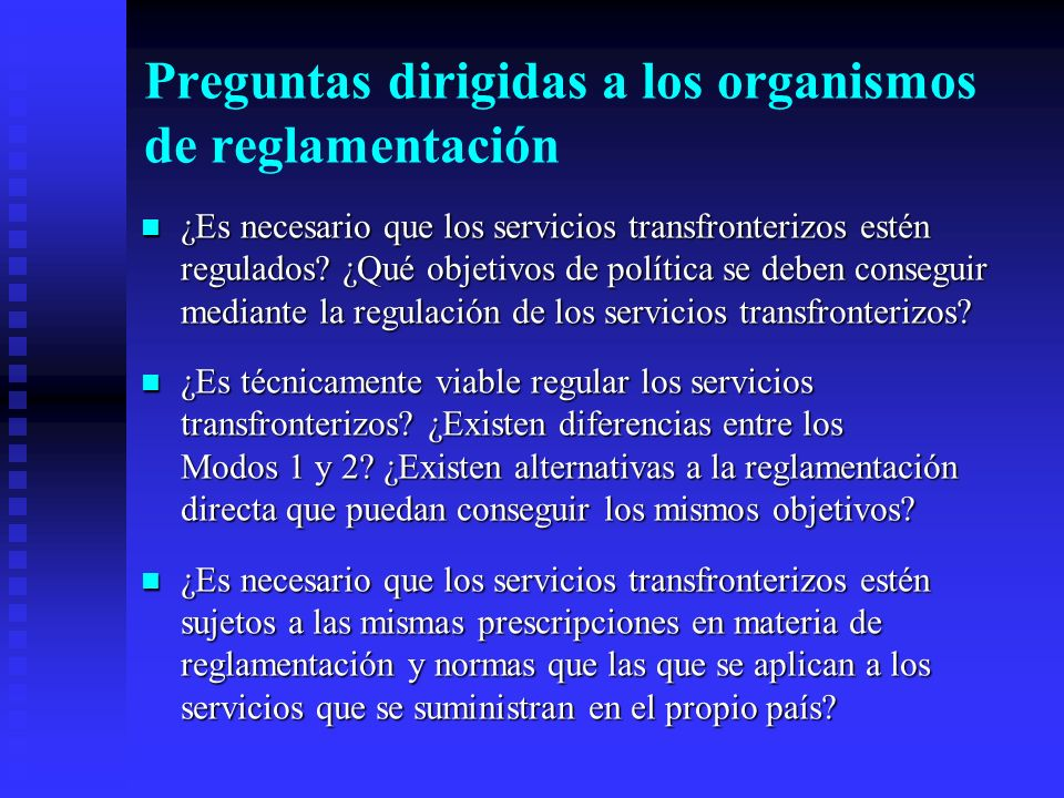 Preguntas dirigidas a los organismos de reglamentación ¿Es necesario que los servicios transfronterizos estén regulados? ¿Qué objetivos de política se