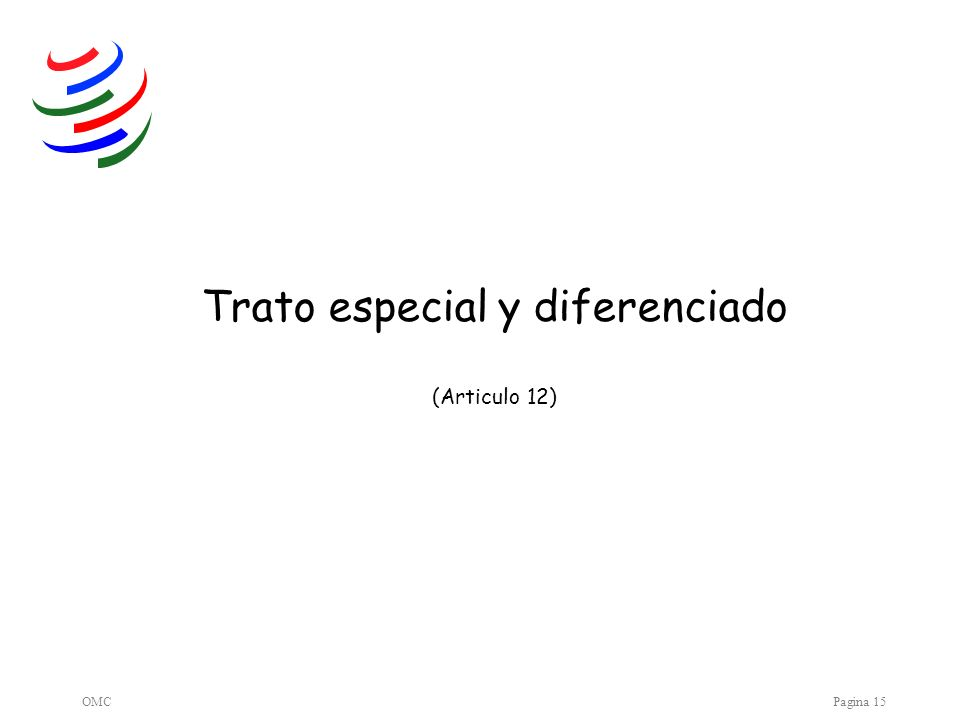 OMCPagina 15 Trato especial y diferenciado (Articulo 12)