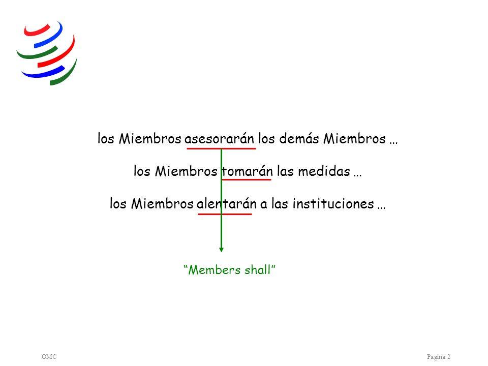 OMCPagina 2 los Miembros asesorarán los demás Miembros … los Miembros tomarán las medidas … los Miembros alentarán a las instituciones … Members shall