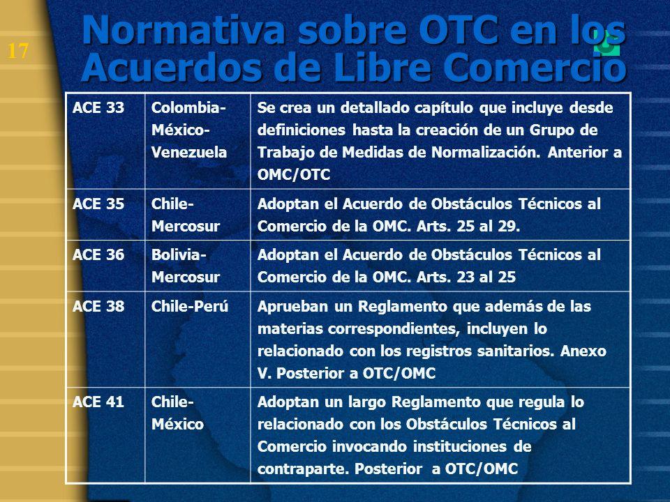 18 Normativa sobre OTC en los Acuerdos de Libre Comercio ACE 59 Colombia Ecuador Venezuela MERCOSUR Adoptan un Reglamento que invoca el Acuerdo OTC/OMC y dispone mecanismos vinculados a la Normalización, Reconocimiento mutuo, sistemas de información para los Reglamentos técnicos, entre otros.